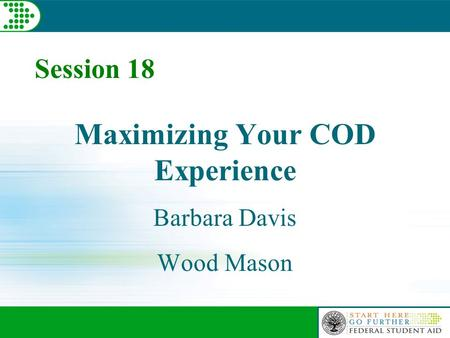 Session 18 Maximizing Your COD Experience Barbara Davis Wood Mason.
