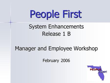 People First System Enhancements Release 1 B Manager and Employee Workshop February 2006.