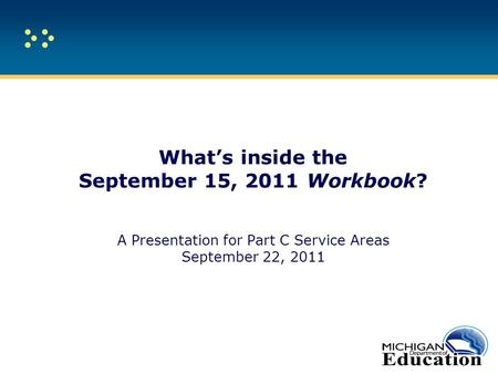 What's inside the September 15, 2011 Workbook? A Presentation for Part C Service Areas September 22, 2011.