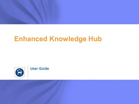 User Guide Enhanced Knowledge Hub. 2 Note Accessing Knowledge Hub 1 2 Access K-Hub by selecting: 1.Knowledge Hub tab, OR 2.Knowledge Hub under My Communities.