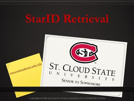Www.stcloudstate.edu/s2s A MEMBER OF THE MINNESOTA STATE COLLEGES AND UNIVERSITIES SYSTEM StarID Retrieval.