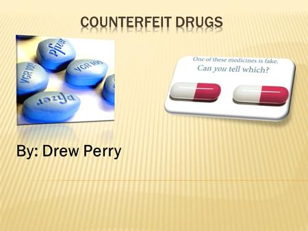 By: Drew Perry. Counterfeit pharmaceutical drugs are fraudulently produced or mislabeled medicines purchased by consumers who believe them to be legitimate.