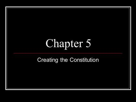 Chapter 5 Creating the Constitution. The delegates debated on how to set up our government….it didn't happen overnight Most agreed that a national government.
