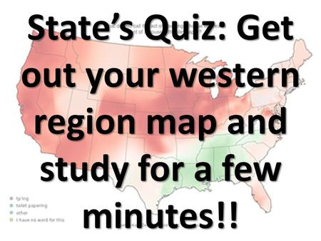 State's Quiz: Get out your western region map and study for a few minutes!!