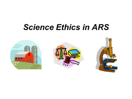 Science Ethics in ARS. Research and Society Research is built on a foundation of trust. Scientists trust that reported results are valid. Society trusts.