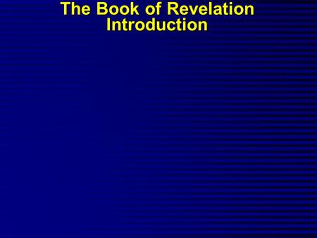 "The Book of Revelation Introduction. ""The Revelation of Jesus Christ, which God gave him to show to his bond- servants, the things which must shortly."