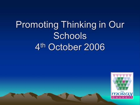 Promoting Thinking in Our Schools 4 th October 2006.