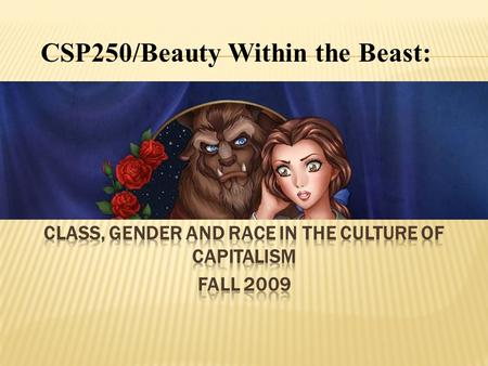"CSP250/Beauty Within the Beast:. ""Taking Apart The Story"" Gender."