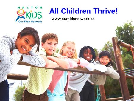 All Children Thrive! www.ourkidsnetwork.ca. 2 40 Developmental Assets Positive experiences, relationships, opportunities and personal qualities that young.