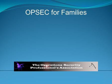 OPSEC for Families. Your loved one has the training, leadership and equipment needed to perform the mission and come back home to you. But did you know.