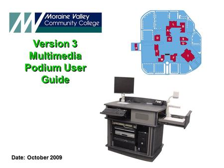 Version 3 Multimedia Podium User Guide Version 3 Multimedia Podium User Guide Date: October 2009.