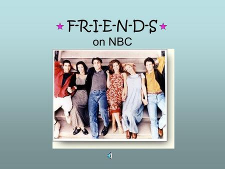"F-R-I-E-N-D-S on NBC Cast ""Rachel""- Jennifer Aniston ""Chandler""- Matthew Perry ""Monica""- Courteney Cox Arquette ""Joey""- Matt LeBlanc ""Ross""- David Schimmer."