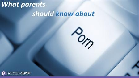 What parents should know about. What are the facts about online porn?