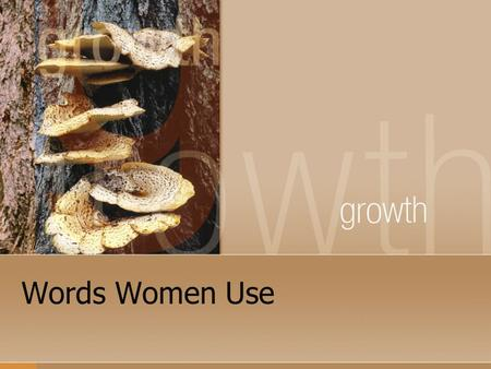 Words Women Use. FINE This is the word women use to end an argument when they are right and you need to shut up.