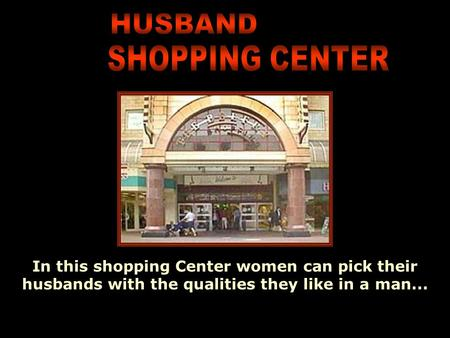 Ria Slides In this shopping Center women can pick their husbands with the qualities they like in a man...