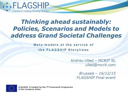 Andreu Ulied – MCRIT SL Brussels – 16/12/15 FLAGSHIP Final event Meta-models at the service of the FLAGSHIP Storylines FLAGSHIP is Funded.