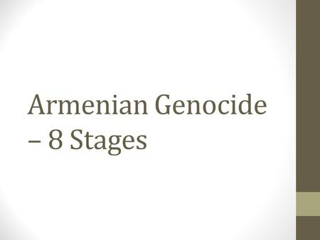 "Armenian Genocide – 8 Stages. STAGEExample in the Genocide 1 – Classification ""Us vs. Them"" -Armenians are looked upon as the ""bad guys"" after years of."