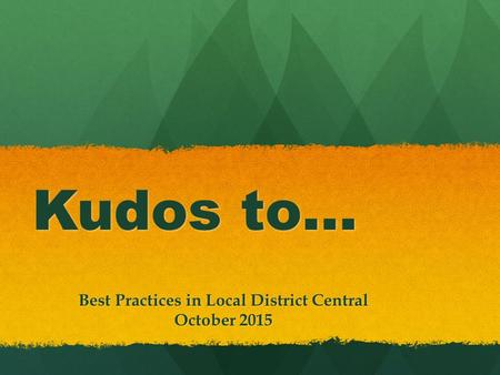 Kudos to… Best Practices in Local District Central October 2015.