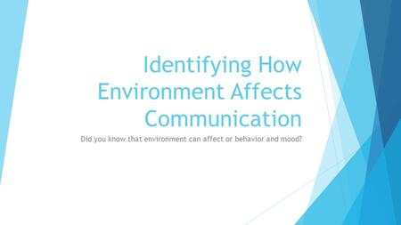 Identifying How Environment Affects Communication Did you know that environment can affect or behavior and mood?