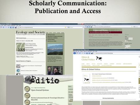 New Formats and Models for Scholarly Communication: Publication and Access.