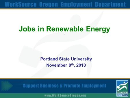 Jobs in Renewable Energy. Portland State University November 8 th, 2010.
