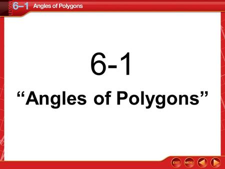 "6-1 ""Angles of Polygons"". Then/Now You named and classified polygons. Find and use the sum of the measures of the interior angles of a polygon. Find and."