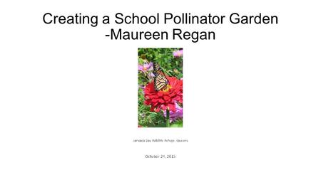 Creating a School Pollinator Garden -Maureen Regan.