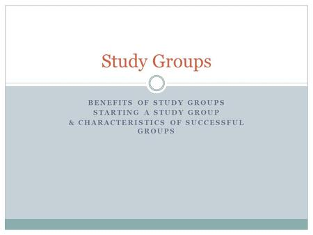 Benefits of Study Groups & Characteristics of Successful Groups