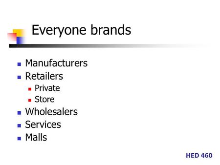 HED 460 Everyone brands Manufacturers Retailers Private Store Wholesalers Services Malls.