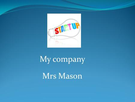 My company Mrs Mason. Product description What is my business? What do I sell? What service do I provide? Why I have chosen this business.