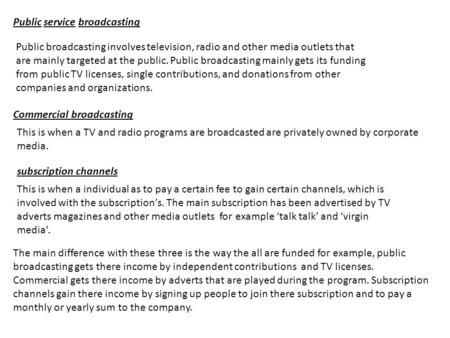 Public service broadcasting Public broadcasting involves television, radio and other media outlets that are mainly targeted at the public. Public broadcasting.