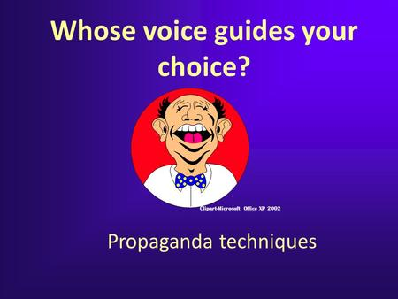 Propaganda techniques Clipart-Microsoft Office XP 2002 Whose voice guides your choice?