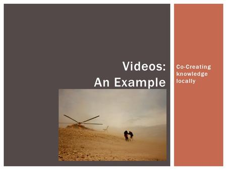 Co-Creating knowledge locally Videos: An Example.