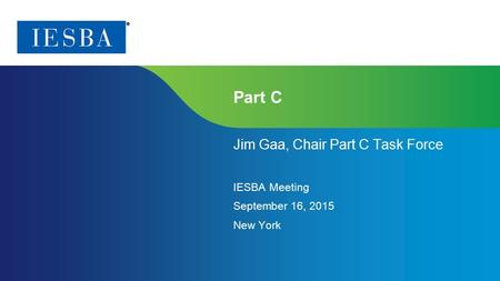 Page 1 | Proprietary and Copyrighted Information Part C Jim Gaa, Chair Part C Task Force IESBA Meeting September 16, 2015 New York.