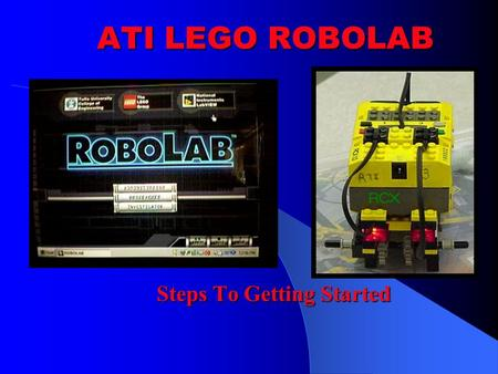 ATI LEGO ROBOLAB Steps To Getting Started. ROBOLAB Introduction  Robots are built around the RCX programmable LEGO brick that is used to control motors.