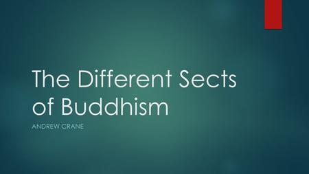 The Different Sects of Buddhism ANDREW CRANE. Theravada  Means the School of the Elders  Is found in Southern Asia areas like Cambodia, Loas, and Thailand.