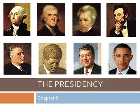 THE PRESIDENCY Chapter 8. Objectives  Describe the duties and qualifications of the President of the United States.  Identify the president's line of.