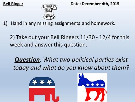 Bell RingerDate: December 4th, 2015 1)Hand in any missing assignments and homework. 2) Take out your Bell Ringers 11/30 - 12/4 for this week and answer.
