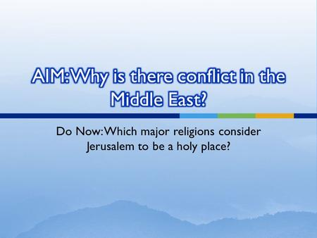 Do Now: Which major religions consider Jerusalem to be a holy place?