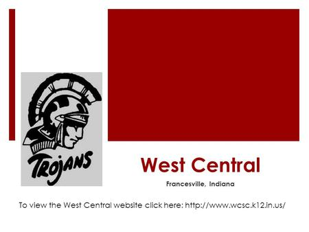West Central Francesville, Indiana To view the West Central website click here: