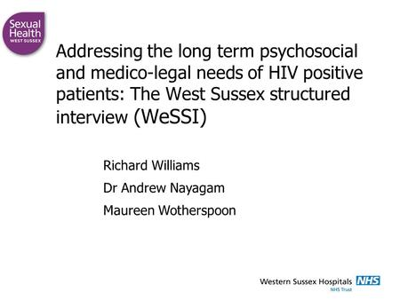 Addressing the long term psychosocial and medico-legal needs of HIV positive patients: The West Sussex structured interview (WeSSI) Richard Williams Dr.