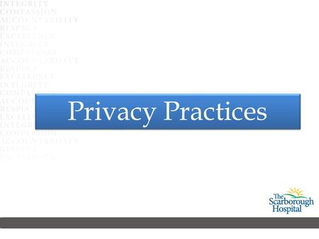 Privacy Practices. Privacy Principles PHIPA is based on Canadian Standards Association (CSA)'s 10 Privacy Principles: 1.Accountability 2.Identifying Purpose.