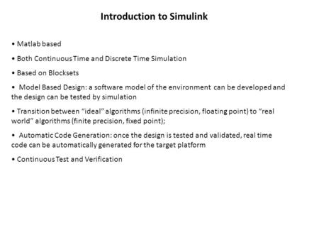 Introduction to Simulink Matlab based Both Continuous Time and Discrete Time Simulation Based on Blocksets Model Based Design: a software model of the.