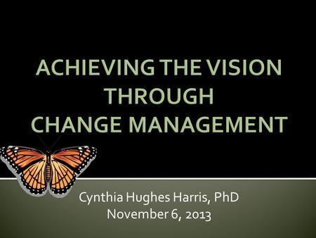 "Cynthia Hughes Harris, PhD November 6, 2013. ""Look at Life Through the Windshield, Not the Rearview Mirror"""