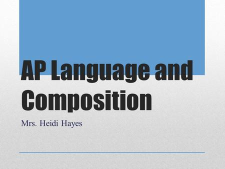 AP Language and Composition Mrs. Heidi Hayes. Course Information Core Focus: Developing informed, thoughtful, engaged citizens. Increasing students' capacity.