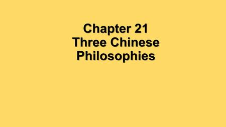 Chapter 21 Three Chinese Philosophies. How did Confucianism, Daoism, and Legalism influence political rule in ancient China?