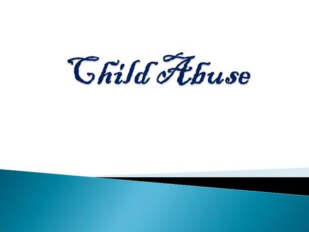  Define child abuse and neglect  Demonstrate knowledge of the dynamics and risk factors of abuse  Recognize the symptoms and signs of children affected.