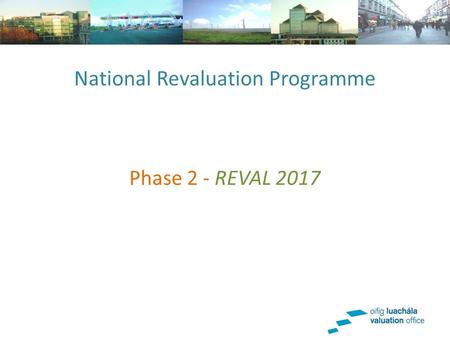 National Revaluation Programme Phase 2 - REVAL 2017.