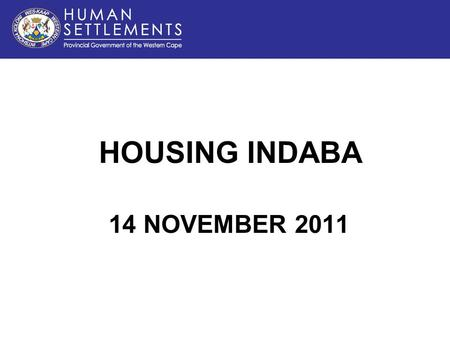 HOUSING INDABA 14 NOVEMBER 2011. -Land Increasingly scarce -More affordable land only available on the peripheries of towns and cities -Poor location.