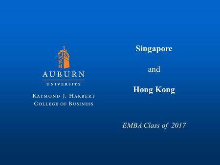 Singapore and Hong Kong EMBA Class of 2017. Singapore City-State, Smallest of four Asian Tigers Independent since 1965 1942 Fall to Japan, Mistreatment.